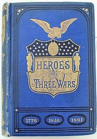 Heros of Three Wars - 1776 - 1846 - 1861